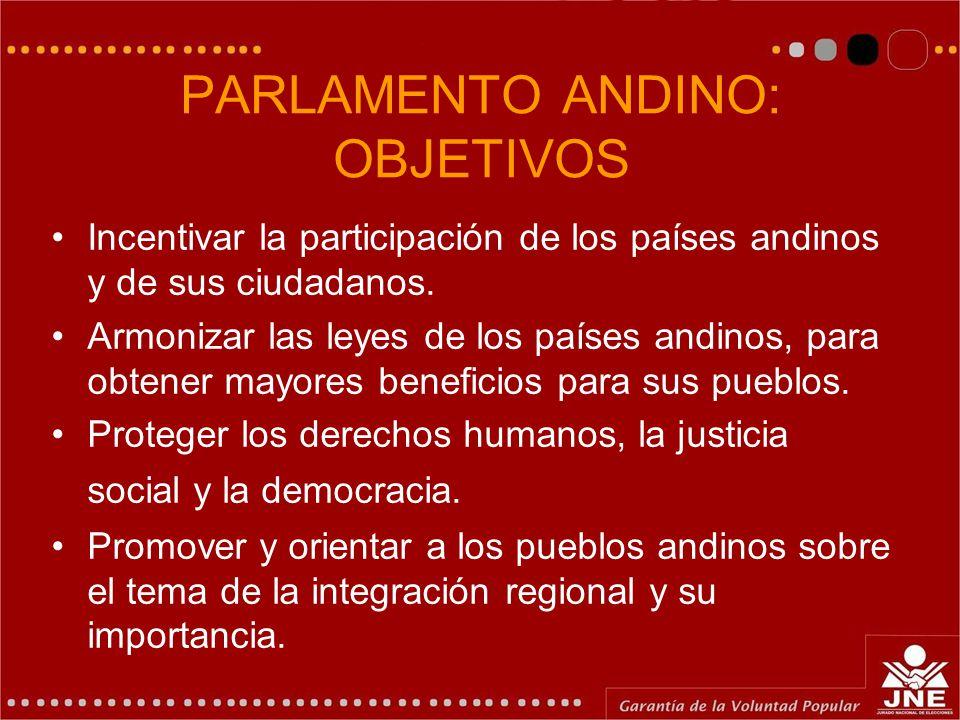 PARLAMENTO ANDINO: OBJETIVOS Incentivar la participación de los países andinos y de sus ciudadanos. Armonizar las leyes de los países andinos, para ob