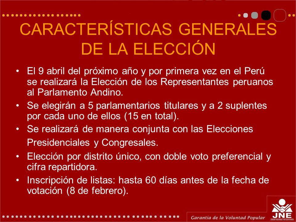 CARACTERÍSTICAS GENERALES DE LA ELECCIÓN El 9 abril del próximo año y por primera vez en el Perú se realizará la Elección de los Representantes peruan