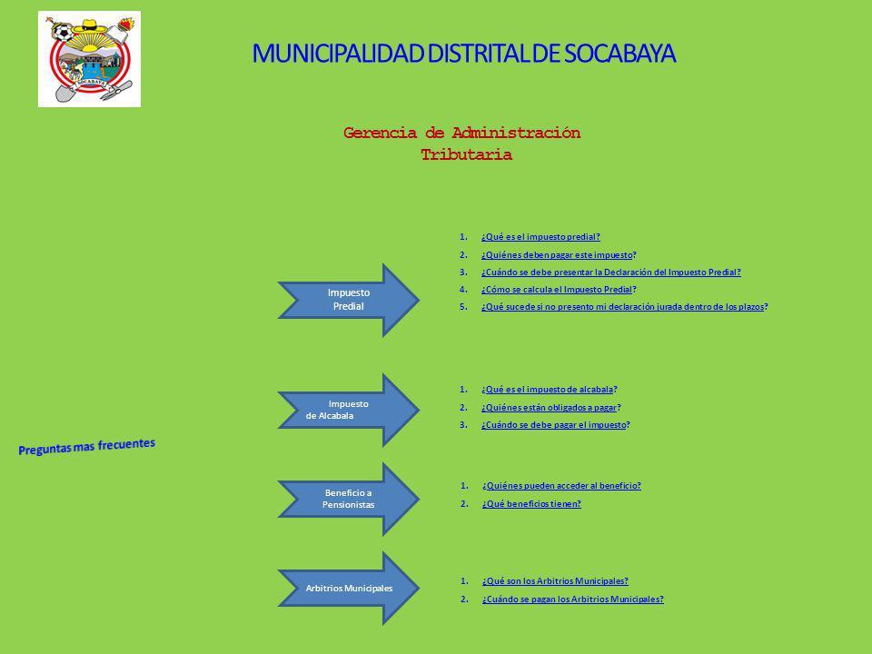 MUNICIPALIDAD DISTRITAL DE SOCABAYA Gerencia de Administración Tributaria 1.¿Qué es el impuesto predial?¿Qué es el impuesto predial.
