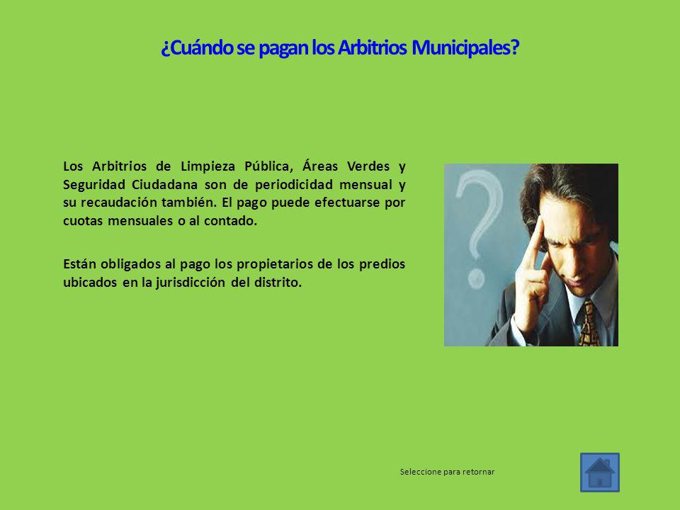 Los Arbitrios de Limpieza Pública, Áreas Verdes y Seguridad Ciudadana son de periodicidad mensual y su recaudación también.