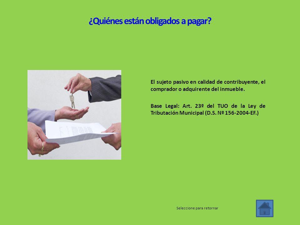 El sujeto pasivo en calidad de contribuyente, el comprador o adquirente del inmueble.