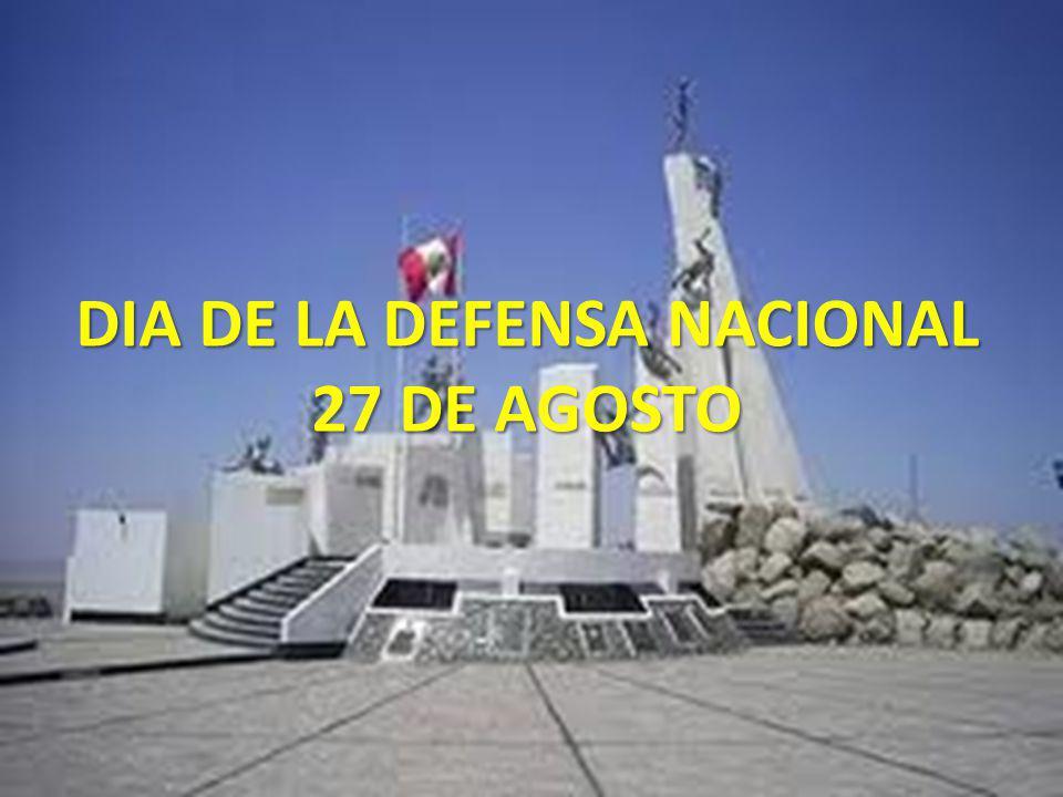 EL 27 DE AGOSTO DE CADA AÑO SE CELEBRA EL DIA DE LA DEFENSA NACIONAL CREADO POR LA LEY N° 28478, LEY DEL SISTEMA DE SEGURIDAD Y DEFENSA NACIONAL