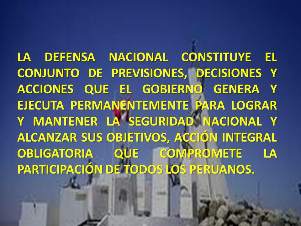 LA DEFENSA NACIONAL CONSTITUYE EL CONJUNTO DE PREVISIONES, DECISIONES Y ACCIONES QUE EL GOBIERNO GENERA Y EJECUTA PERMANENTEMENTE PARA LOGRAR Y MANTEN