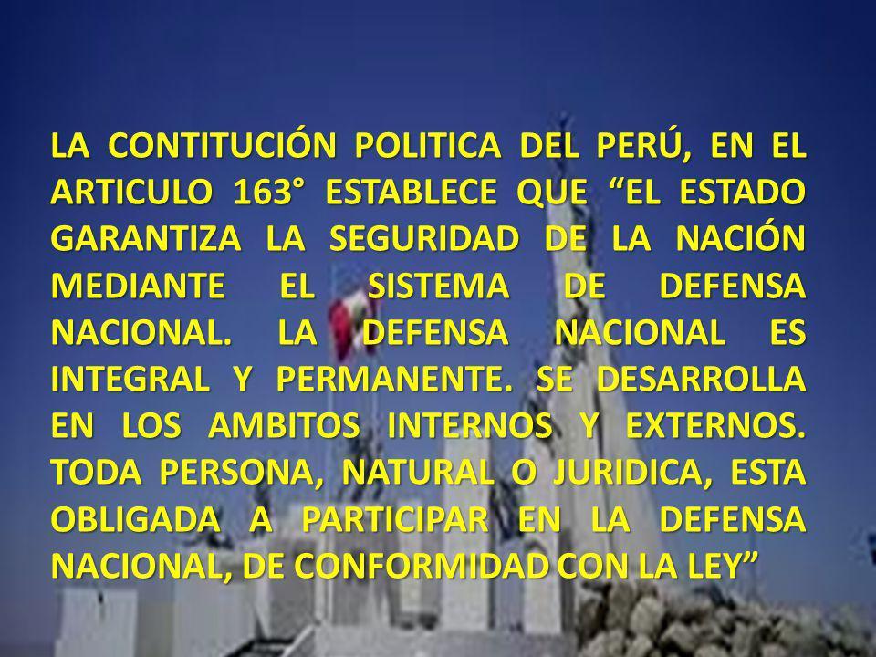 LA CONTITUCIÓN POLITICA DEL PERÚ, EN EL ARTICULO 163° ESTABLECE QUE EL ESTADO GARANTIZA LA SEGURIDAD DE LA NACIÓN MEDIANTE EL SISTEMA DE DEFENSA NACIO