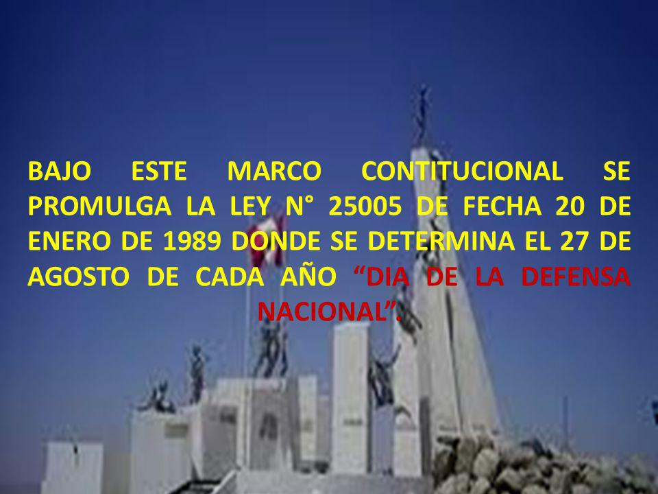 BAJO ESTE MARCO CONTITUCIONAL SE PROMULGA LA LEY N° 25005 DE FECHA 20 DE ENERO DE 1989 DONDE SE DETERMINA EL 27 DE AGOSTO DE CADA AÑO DIA DE LA DEFENS