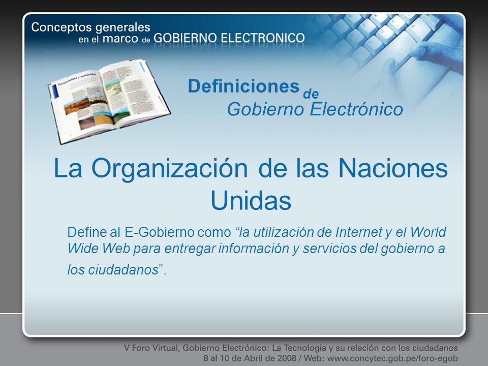 Define al E-Gobierno como la utilización de Internet y el World Wide Web para entregar información y servicios del gobierno a los ciudadanos. Definici