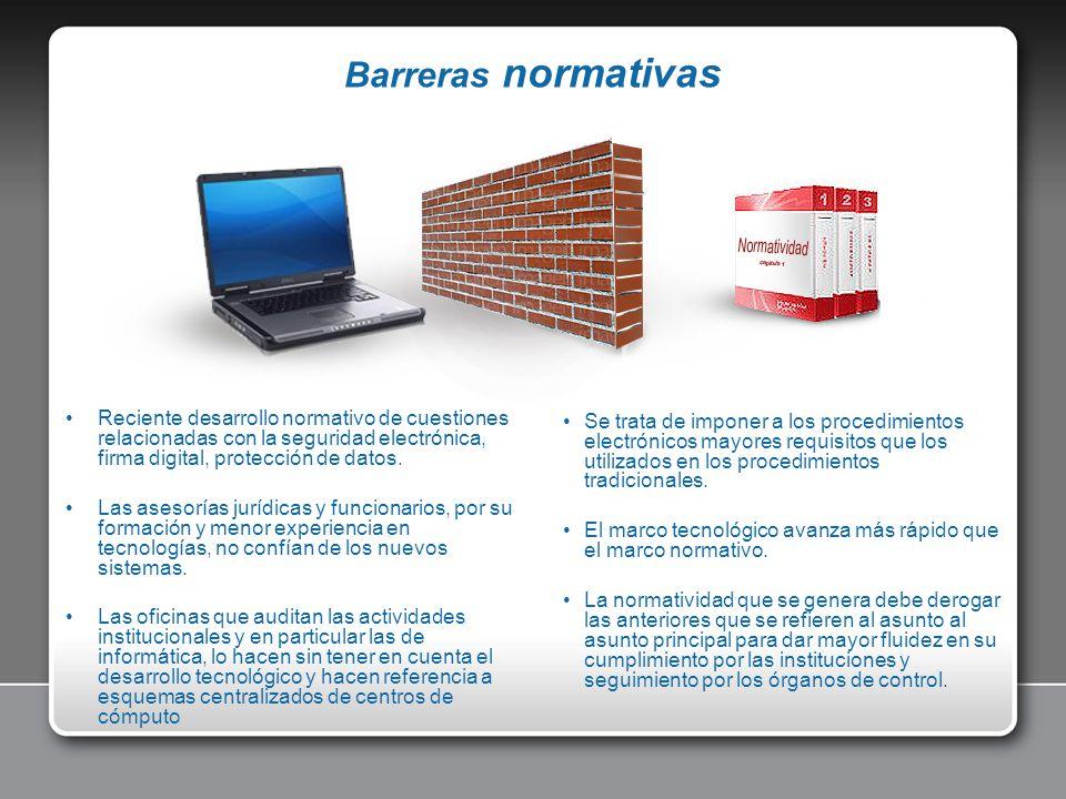 Barreras normativas Se trata de imponer a los procedimientos electrónicos mayores requisitos que los utilizados en los procedimientos tradicionales. E