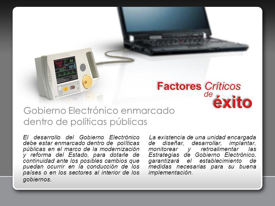 El desarrollo del Gobierno Electrónico debe estar enmarcado dentro de políticas públicas en el marco de la modernización y reforma del Estado, para do