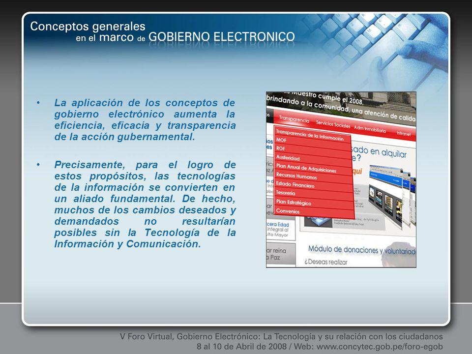 La aplicación de los conceptos de gobierno electrónico aumenta la eficiencia, eficacia y transparencia de la acción gubernamental. Precisamente, para