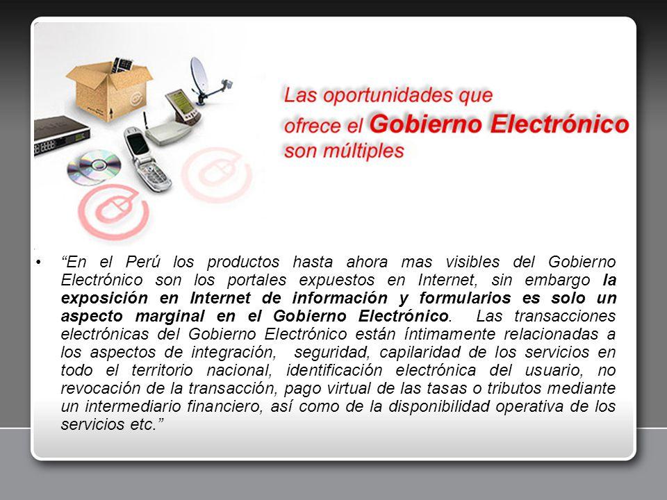 En el Perú los productos hasta ahora mas visibles del Gobierno Electrónico son los portales expuestos en Internet, sin embargo la exposición en Intern