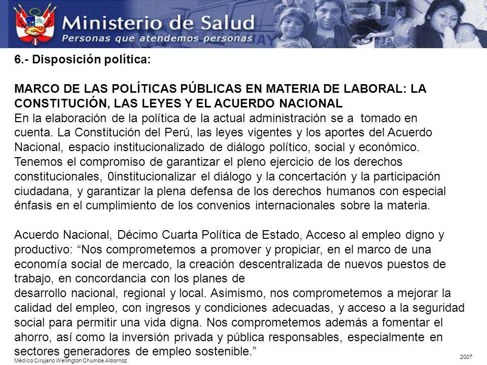 6.- Disposición política: MARCO DE LAS POLÍTICAS PÚBLICAS EN MATERIA DE LABORAL: LA CONSTITUCIÓN, LAS LEYES Y EL ACUERDO NACIONAL En la elaboración de la política de la actual administración se a tomado en cuenta.