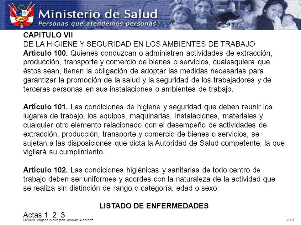 LEY GENERAL DE SALUD Nº 26842 CAPITULO VII DE LA HIGIENE Y SEGURIDAD EN LOS AMBIENTES DE TRABAJO Artículo 100. Quienes conduzcan o administren activid