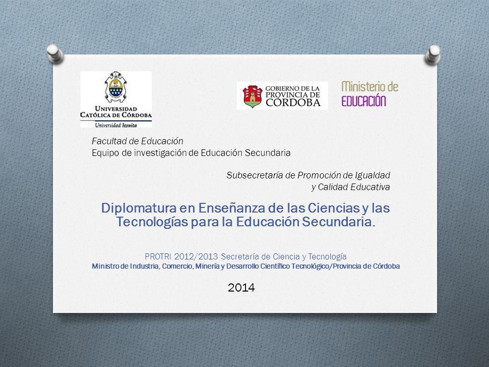 Diplomatura en Enseñanza de las Ciencias y las Tecnologías para la Educación Secundaria. PROTRI 2012/2013 Secretaría de Ciencia y Tecnología Ministro