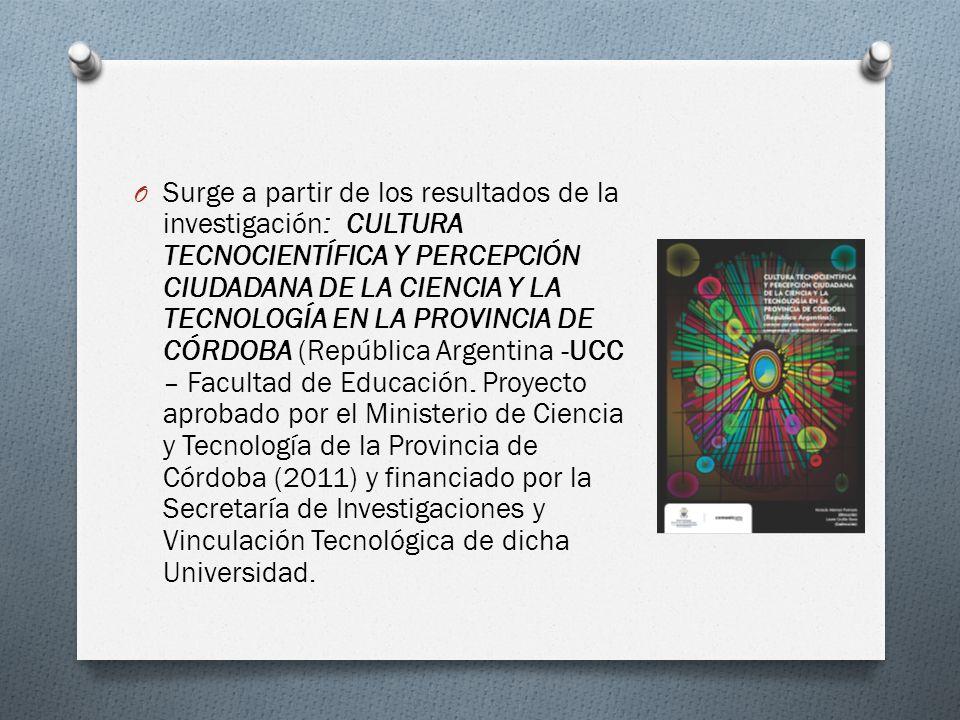 O Surge a partir de los resultados de la investigación: CULTURA TECNOCIENTÍFICA Y PERCEPCIÓN CIUDADANA DE LA CIENCIA Y LA TECNOLOGÍA EN LA PROVINCIA DE CÓRDOBA (República Argentina -UCC – Facultad de Educación.