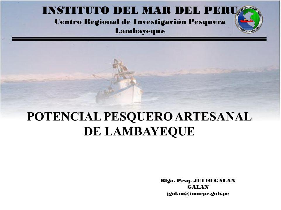 INSTITUTO DEL MAR DEL PERU Centro Regional de Investigación Pesquera Lambayeque POTENCIAL PESQUERO ARTESANAL DE LAMBAYEQUE POTENCIAL PESQUERO ARTESANA