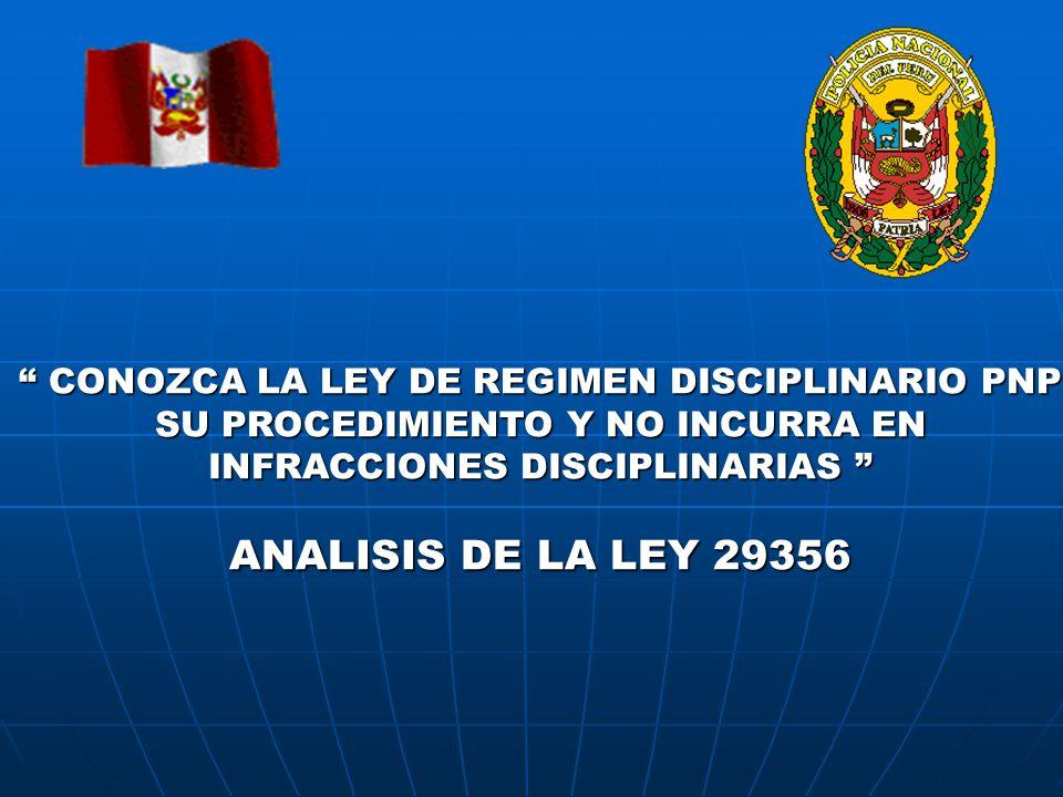 CONOZCA LA LEY DE REGIMEN DISCIPLINARIO PNP CONOZCA LA LEY DE REGIMEN DISCIPLINARIO PNP SU PROCEDIMIENTO Y NO INCURRA EN SU PROCEDIMIENTO Y NO INCURRA EN INFRACCIONES DISCIPLINARIAS INFRACCIONES DISCIPLINARIAS ANALISIS DE LA LEY 29356