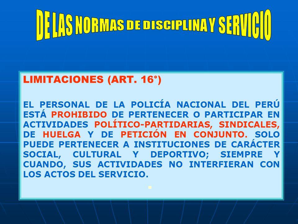 LIMITACIONES (ART. 16°) EL PERSONAL DE LA POLICÍA NACIONAL DEL PERÚ ESTÁ PROHIBIDO DE PERTENECER O PARTICIPAR EN ACTIVIDADES POLÍTICO-PARTIDARIAS, SIN