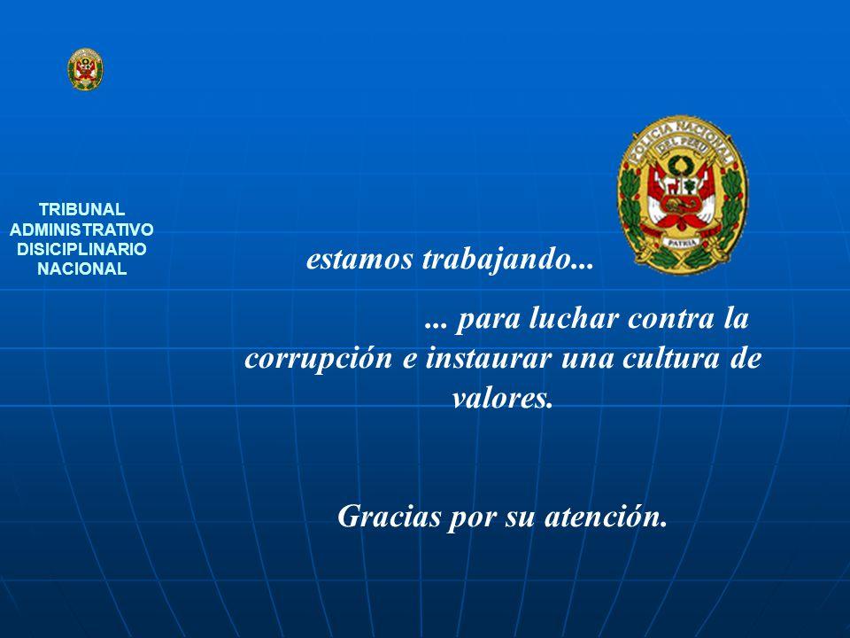 estamos trabajando...... para luchar contra la corrupción e instaurar una cultura de valores. Gracias por su atención. TRIBUNAL ADMINISTRATIVO DISICIP