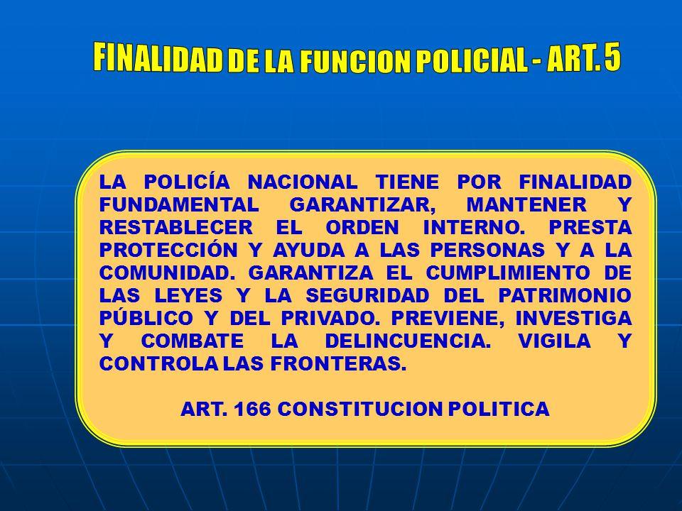 LA POLICÍA NACIONAL TIENE POR FINALIDAD FUNDAMENTAL GARANTIZAR, MANTENER Y RESTABLECER EL ORDEN INTERNO.