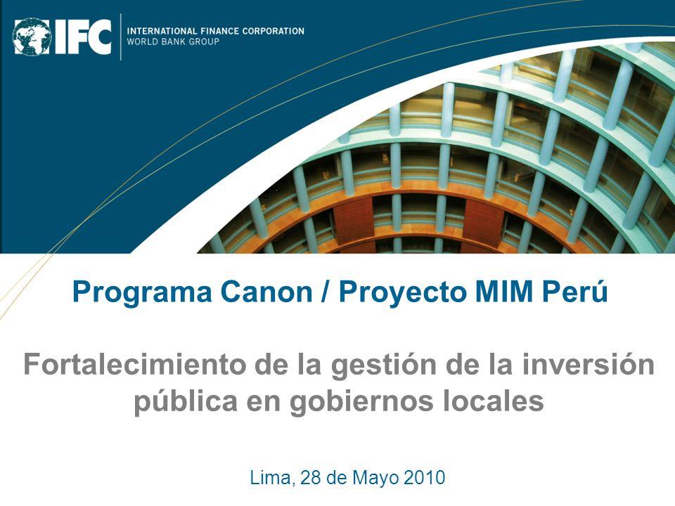 Fortalecimiento de la gestión de la inversión pública en gobiernos locales Programa Canon / Proyecto MIM Perú Lima, 28 de Mayo 2010
