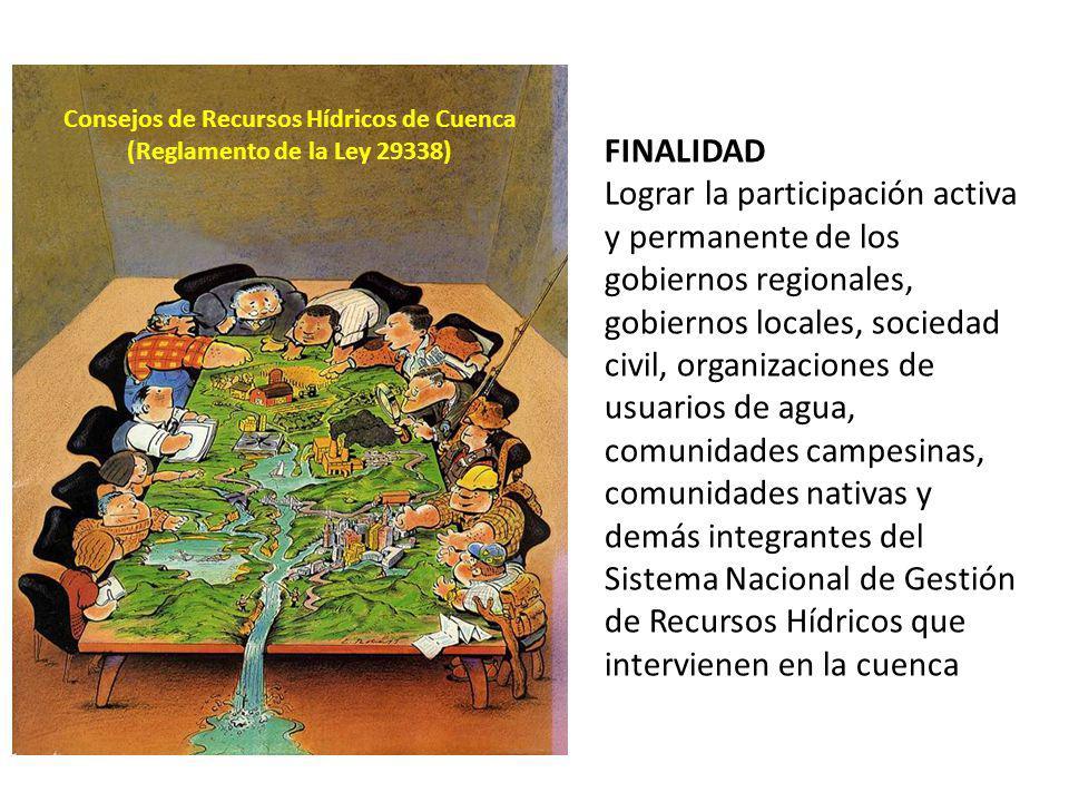 FINALIDAD Lograr la participación activa y permanente de los gobiernos regionales, gobiernos locales, sociedad civil, organizaciones de usuarios de ag