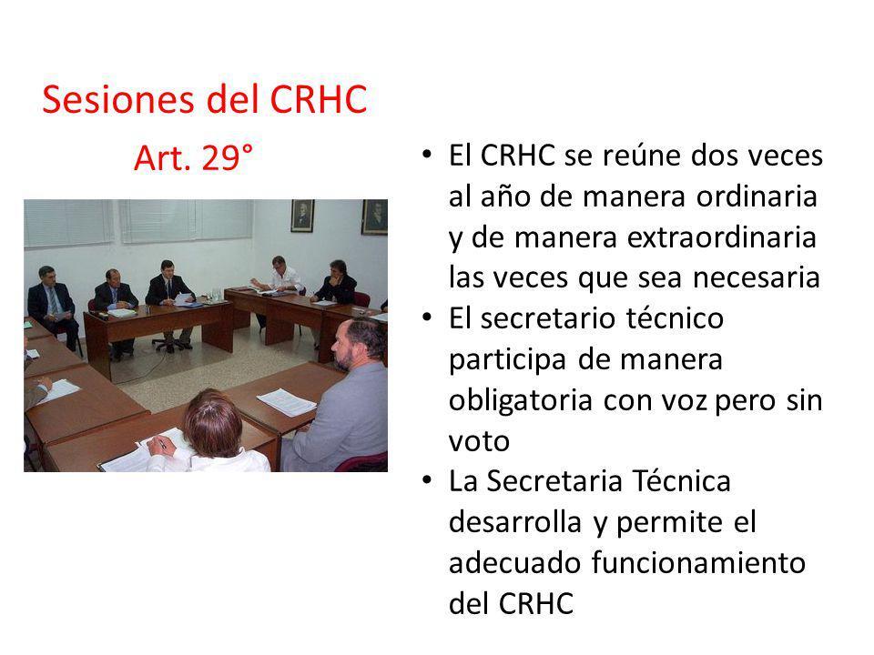 Sesiones del CRHC El CRHC se reúne dos veces al año de manera ordinaria y de manera extraordinaria las veces que sea necesaria El secretario técnico p