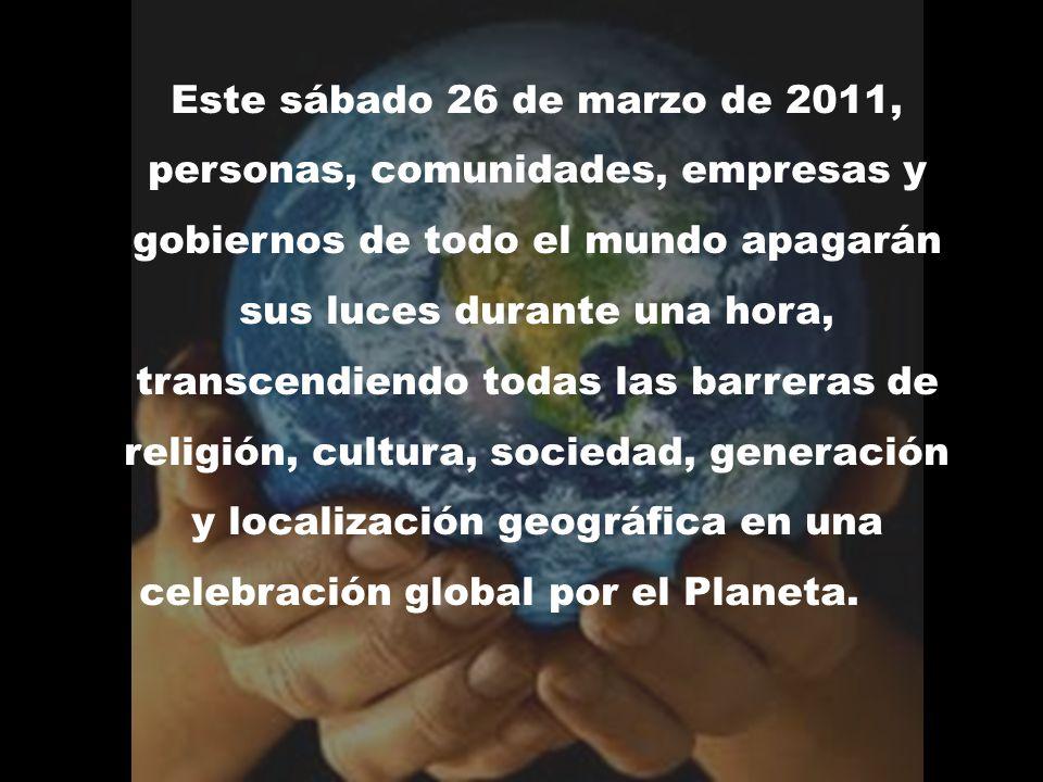 Este sábado 26 de marzo de 2011, personas, comunidades, empresas y gobiernos de todo el mundo apagarán sus luces durante una hora, transcendiendo toda