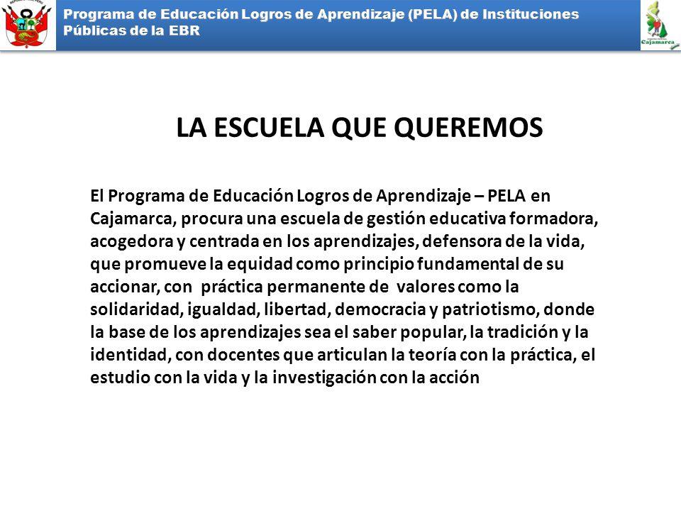 LA ESCUELA QUE QUEREMOS El Programa de Educación Logros de Aprendizaje – PELA en Cajamarca, procura una escuela de gestión educativa formadora, acoged