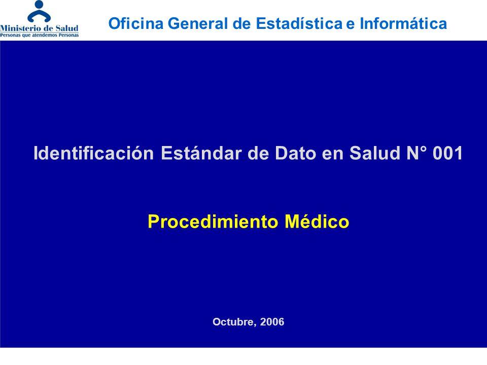 Identificación Estándar de Dato en Salud N° 001 Procedimiento Médico Octubre, 2006 Oficina General de Estadística e Informática
