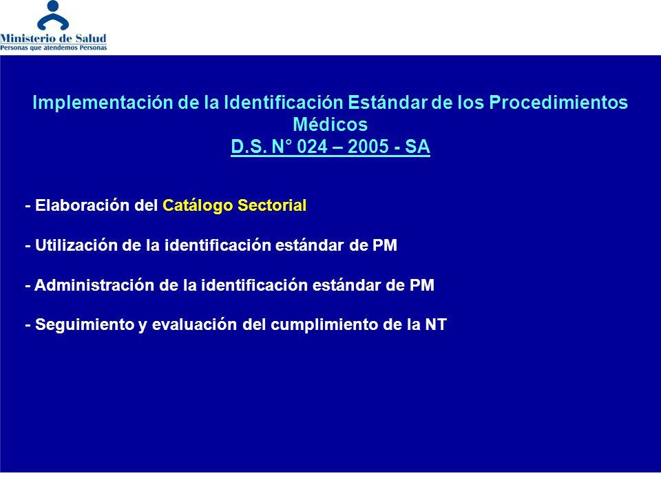 Implementación de la Identificación Estándar de los Procedimientos Médicos D.S. N° 024 – 2005 - SA - Elaboración del Catálogo Sectorial - Utilización