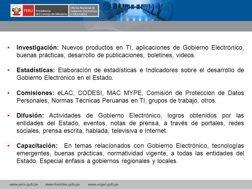 www.peru.gob.pe www.tramites.gob.pe www.ongei.gob.pe Investigación: Nuevos productos en TI, aplicaciones de Gobierno Electrónico, buenas prácticas, desarrollo de publicaciones, boletines, videos.