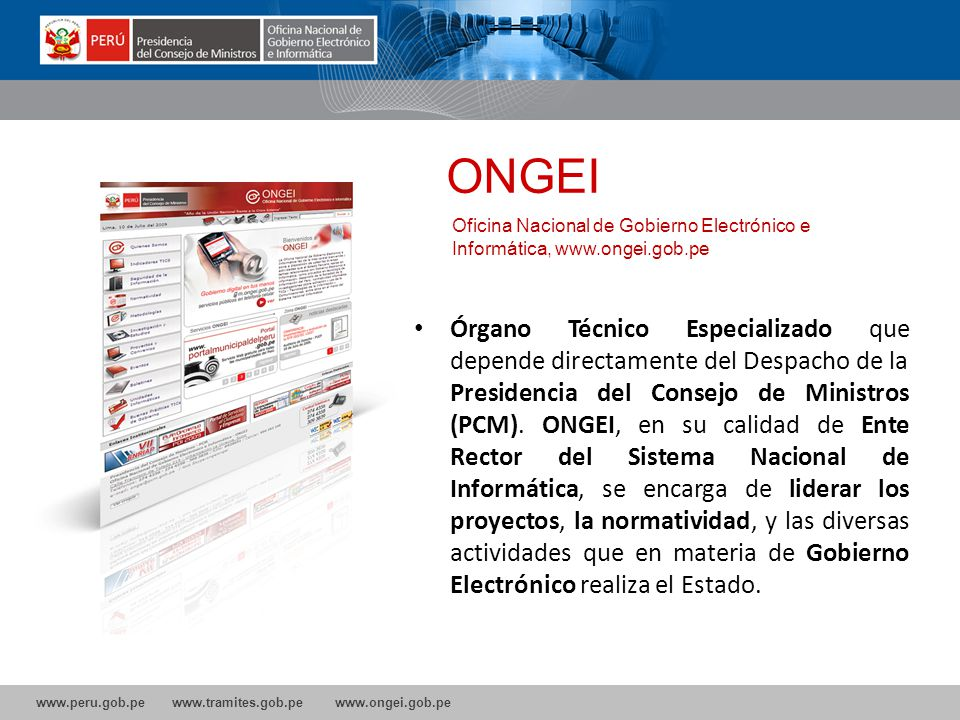 www.peru.gob.pe www.tramites.gob.pe www.ongei.gob.pe Órgano Técnico Especializado que depende directamente del Despacho de la Presidencia del Consejo de Ministros (PCM).