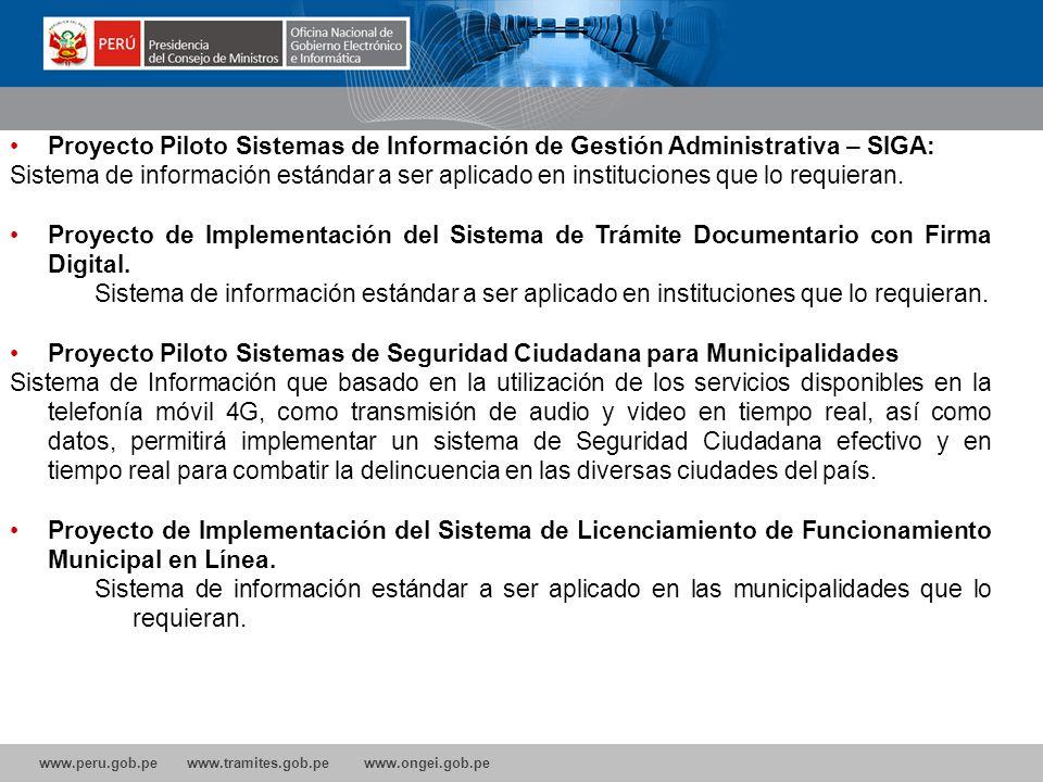 www.peru.gob.pe www.tramites.gob.pe www.ongei.gob.pe Proyecto Piloto Sistemas de Información de Gestión Administrativa – SIGA: Sistema de información estándar a ser aplicado en instituciones que lo requieran.