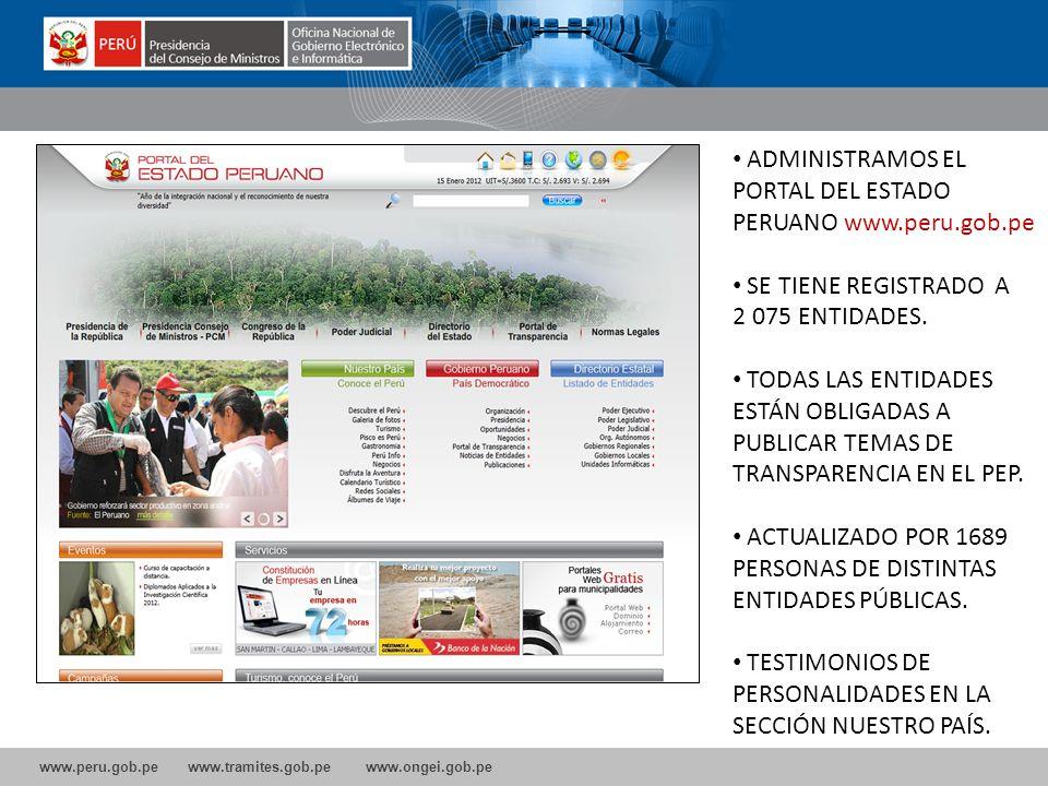 www.peru.gob.pe www.tramites.gob.pe www.ongei.gob.pe ADMINISTRAMOS EL PORTAL DEL ESTADO PERUANO www.peru.gob.pe SE TIENE REGISTRADO A 2 075 ENTIDADES.