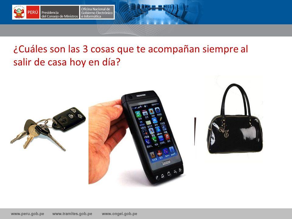 www.peru.gob.pe www.tramites.gob.pe www.ongei.gob.pe ¿Cuáles son las 3 cosas que te acompañan siempre al salir de casa hoy en día?