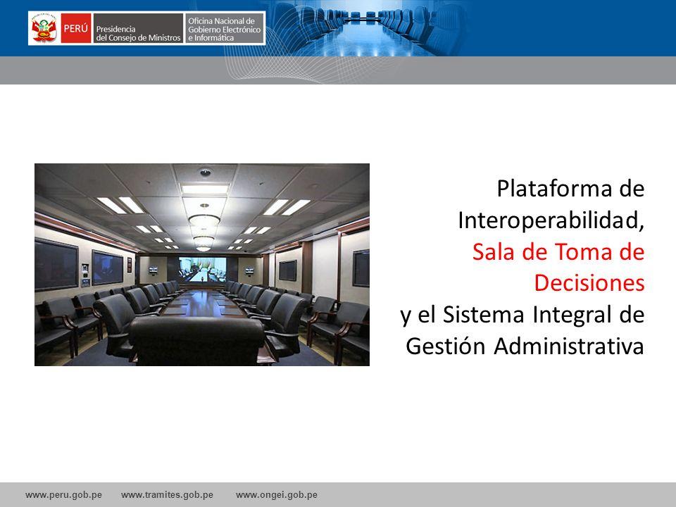 www.peru.gob.pe www.tramites.gob.pe www.ongei.gob.pe Plataforma de Interoperabilidad, Sala de Toma de Decisiones y el Sistema Integral de Gestión Admi