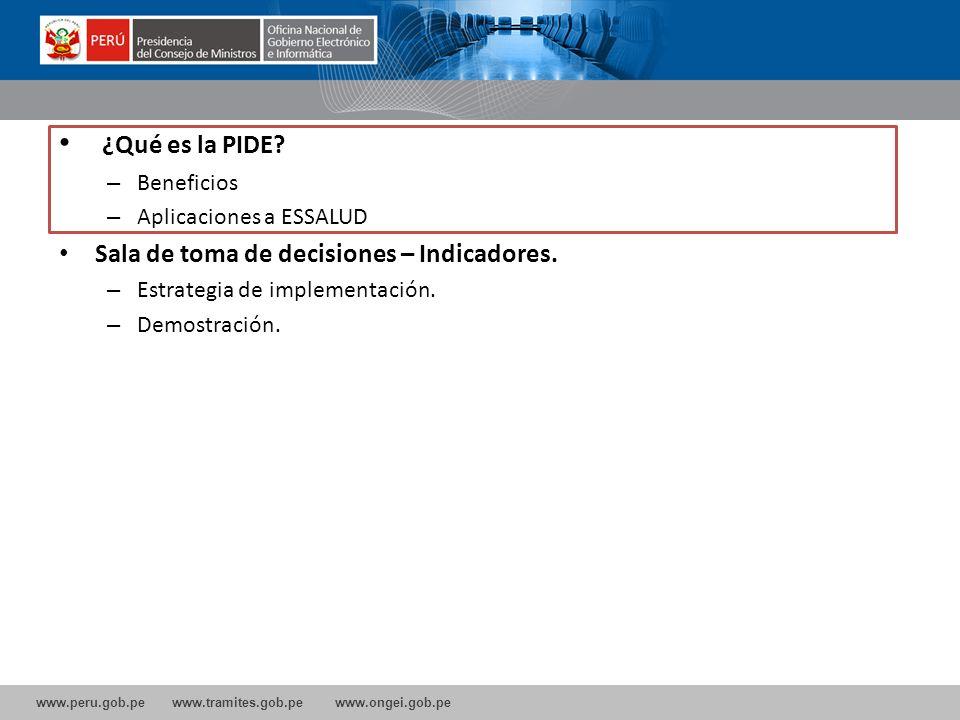 www.peru.gob.pe www.tramites.gob.pe www.ongei.gob.pe ¿Qué es la PIDE? – Beneficios – Aplicaciones a ESSALUD Sala de toma de decisiones – Indicadores.