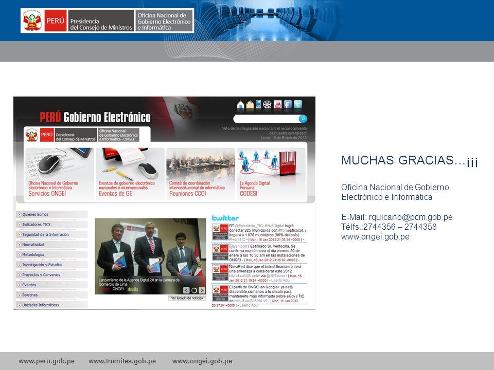 www.peru.gob.pe www.tramites.gob.pe www.ongei.gob.pe MUCHAS GRACIAS…¡¡¡ Oficina Nacional de Gobierno Electrónico e Informática E-Mail: rquicano@pcm.gob.pe Télfs.:2744356 – 2744358 www.ongei.gob.pe