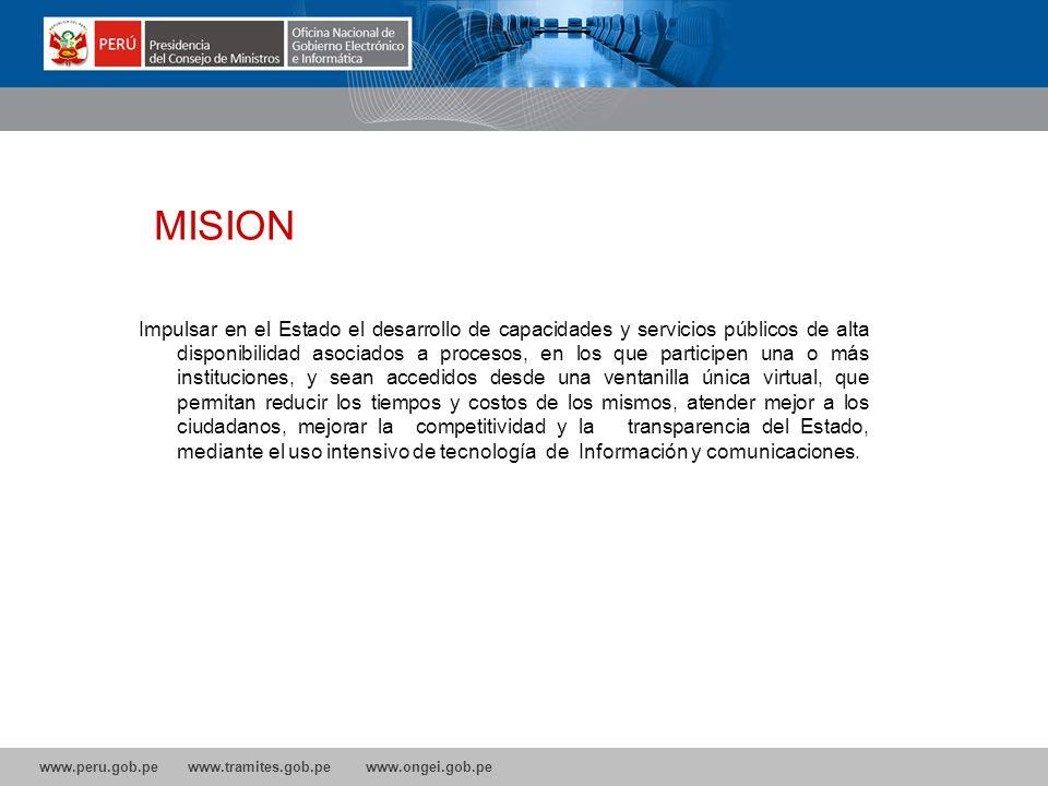 www.peru.gob.pe www.tramites.gob.pe www.ongei.gob.pe La MISION ? Impulsar en el Estado el desarrollo de capacidades y servicios públicos de alta dispo