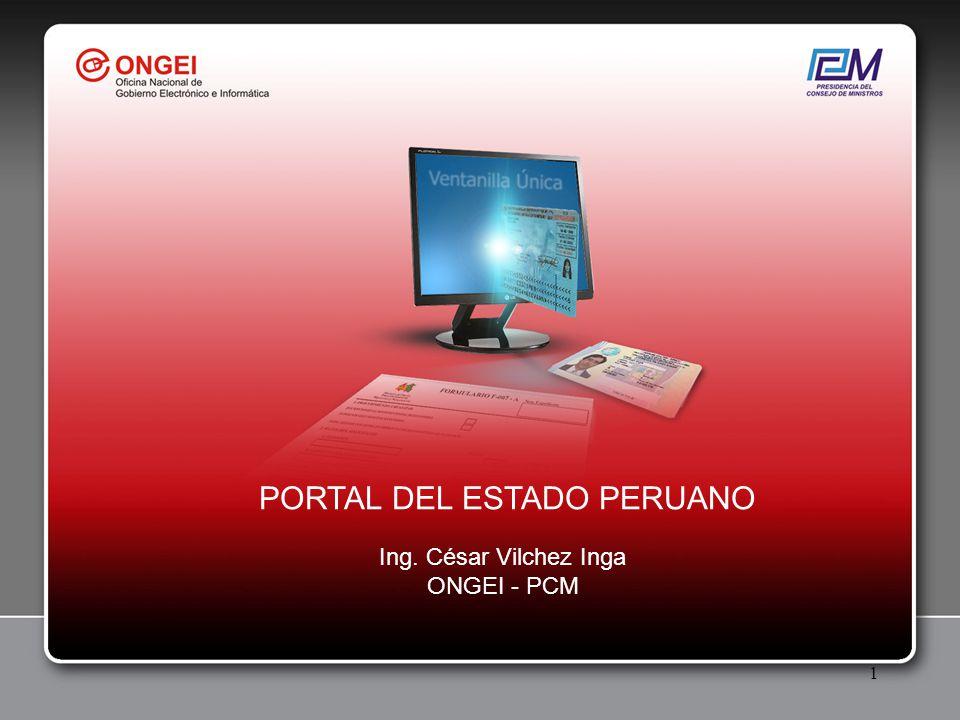 1 PORTAL DEL ESTADO PERUANO Ing. César Vilchez Inga ONGEI - PCM