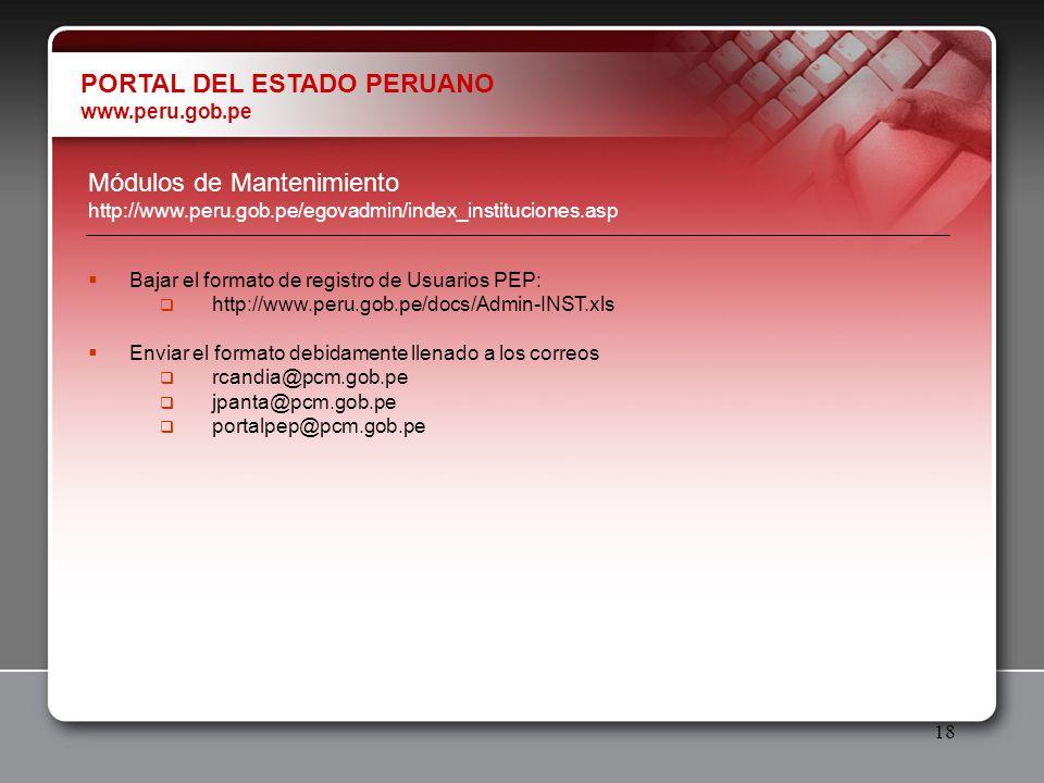 18 Módulos de Mantenimiento http://www.peru.gob.pe/egovadmin/index_instituciones.asp PORTAL DEL ESTADO PERUANO www.peru.gob.pe Bajar el formato de reg