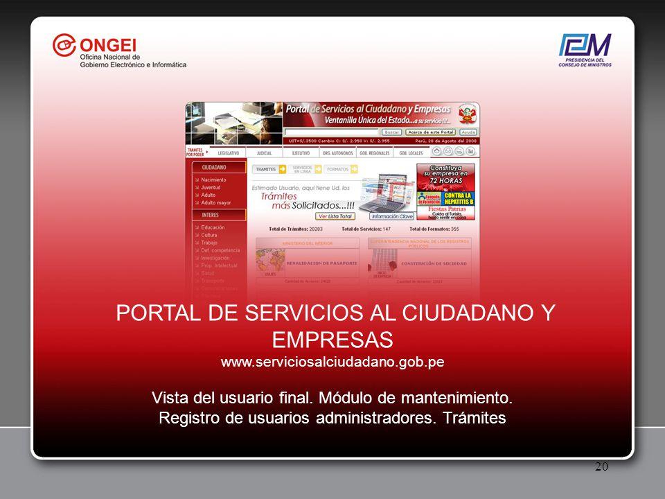 20 PORTAL DE SERVICIOS AL CIUDADANO Y EMPRESAS www.serviciosalciudadano.gob.pe Vista del usuario final. Módulo de mantenimiento. Registro de usuarios