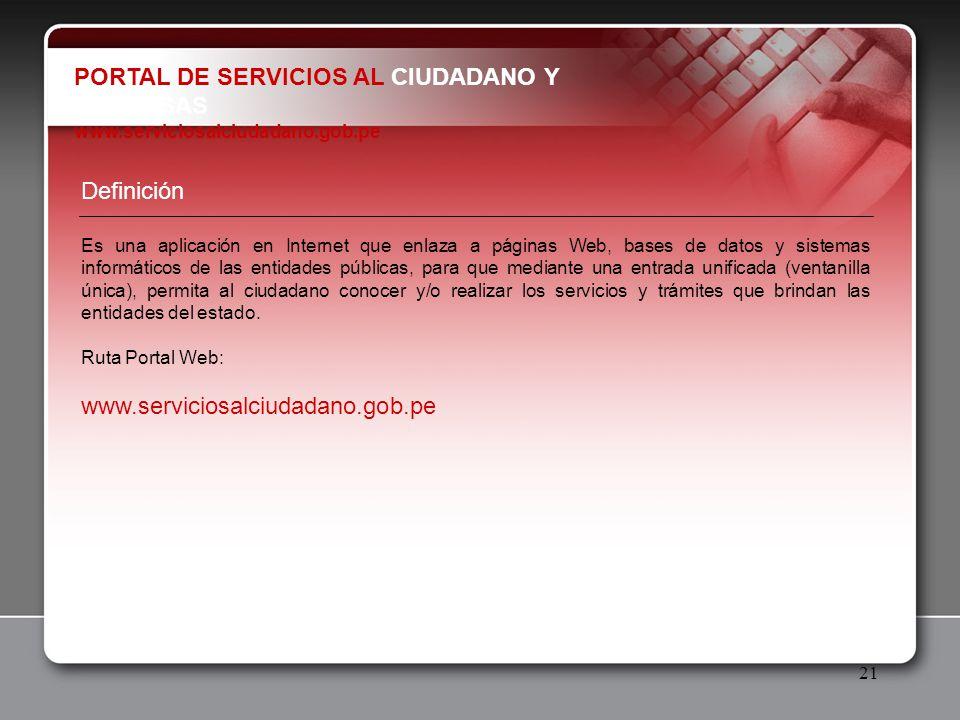 21 PORTAL DE SERVICIOS AL CIUDADANO Y EMPRESAS www.serviciosalciudadano.gob.pe Definición Es una aplicación en Internet que enlaza a páginas Web, base