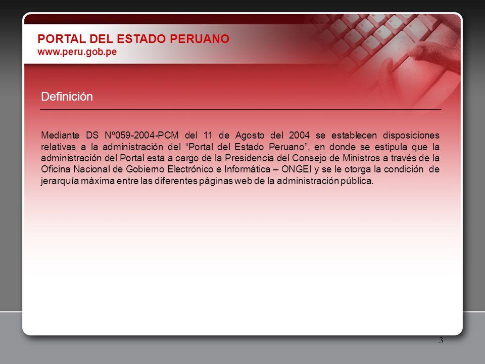 3 Definición Mediante DS Nº059-2004-PCM del 11 de Agosto del 2004 se establecen disposiciones relativas a la administración del Portal del Estado Peru