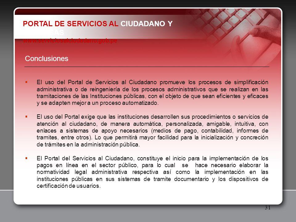 31 Conclusiones El uso del Portal de Servicios al Ciudadano promueve los procesos de simplificación administrativa o de reingeniería de los procesos a
