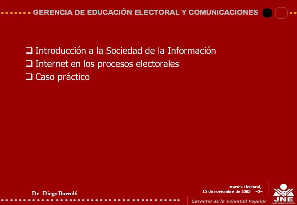 Dr. Diego Barceló Martes Electoral, 15 de noviembre de 2005 –2– Introducción a la Sociedad de la Información Internet en los procesos electorales Caso