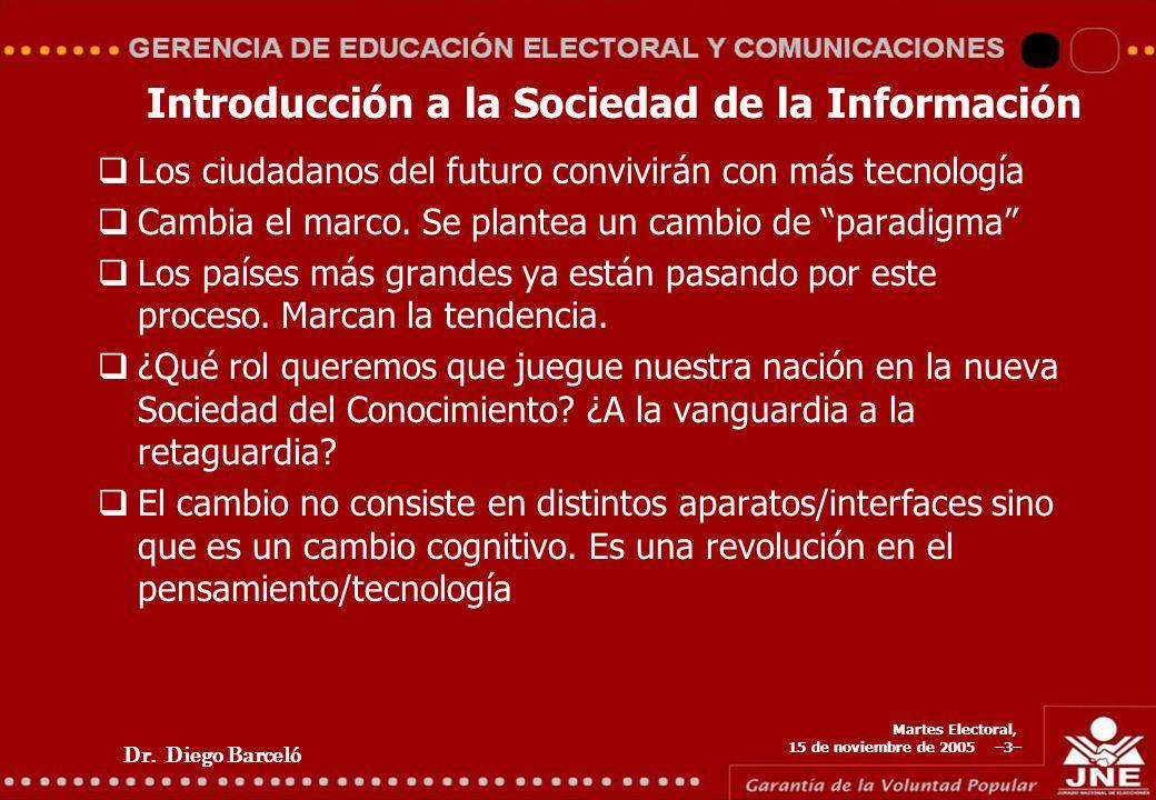 Dr. Diego Barceló Martes Electoral, 15 de noviembre de 2005 –3– Introducción a la Sociedad de la Información Los ciudadanos del futuro convivirán con