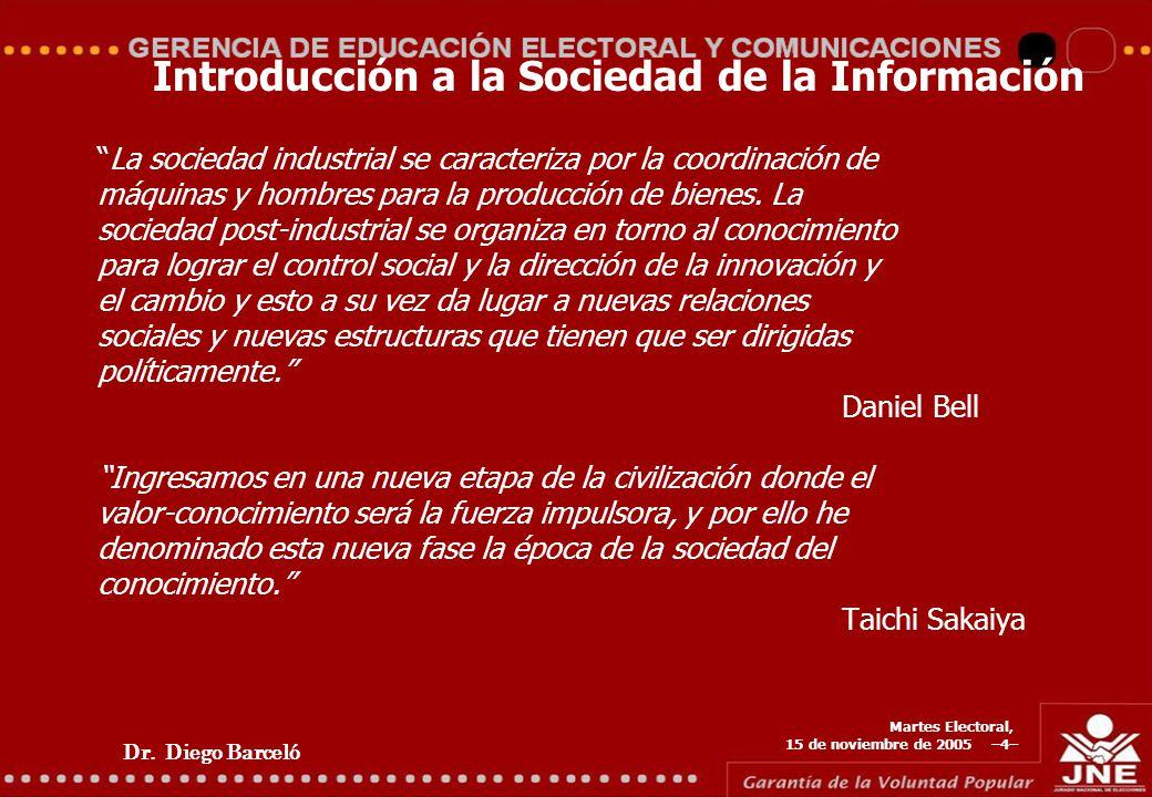 Dr. Diego Barceló Martes Electoral, 15 de noviembre de 2005 –4– Introducción a la Sociedad de la Información La sociedad industrial se caracteriza por