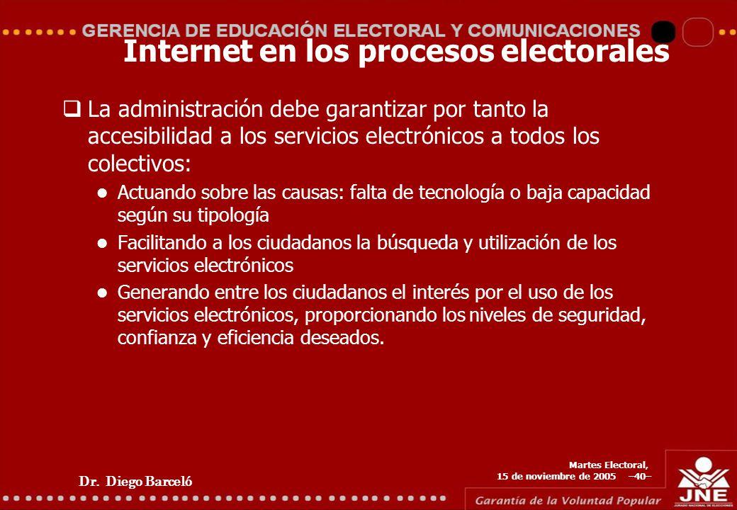 Dr. Diego Barceló Martes Electoral, 15 de noviembre de 2005 –40– Internet en los procesos electorales La administración debe garantizar por tanto la a