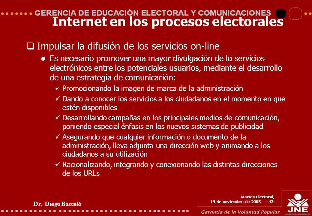 Dr. Diego Barceló Martes Electoral, 15 de noviembre de 2005 –42– Internet en los procesos electorales Impulsar la difusión de los servicios on-line Es